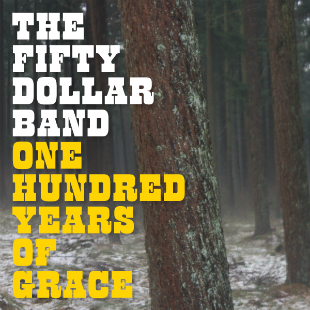 The Fifty Dollar Band One Hundred Years Of grace